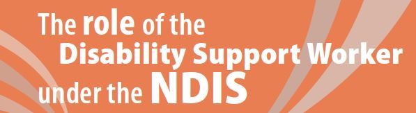 Image with text Role of the Disability Support Worker under the NDIS
